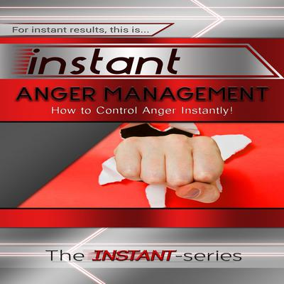 Instant Anger Management Audiobook, by The INSTANT-Series