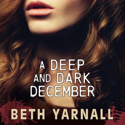 A Deep and Dark December: A Paranormal Suspense Novel Audiobook, by Beth Yarnall