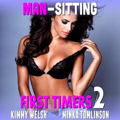 Man-Sitting : First Timers 2 (First Time Erotica Age Gap Erotica Alpha Male Erotica) Audiobook, by Kimmy Welsh
