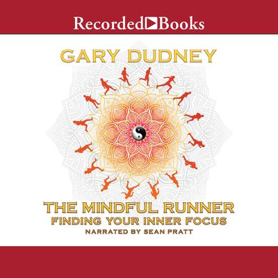 The Mindful Runner: Finding Your Inner Focus Audiobook, by Gary Dudney