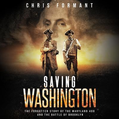 Saving Washington: The Forgotten Story of the Maryland 400 and The Battle of Brooklyn Audiobook, by Chris Formant