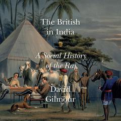 The British in India: A Social History of the Raj Audiobook, by