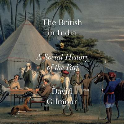 The British in India: A Social History of the Raj Audiobook, by David Gilmour