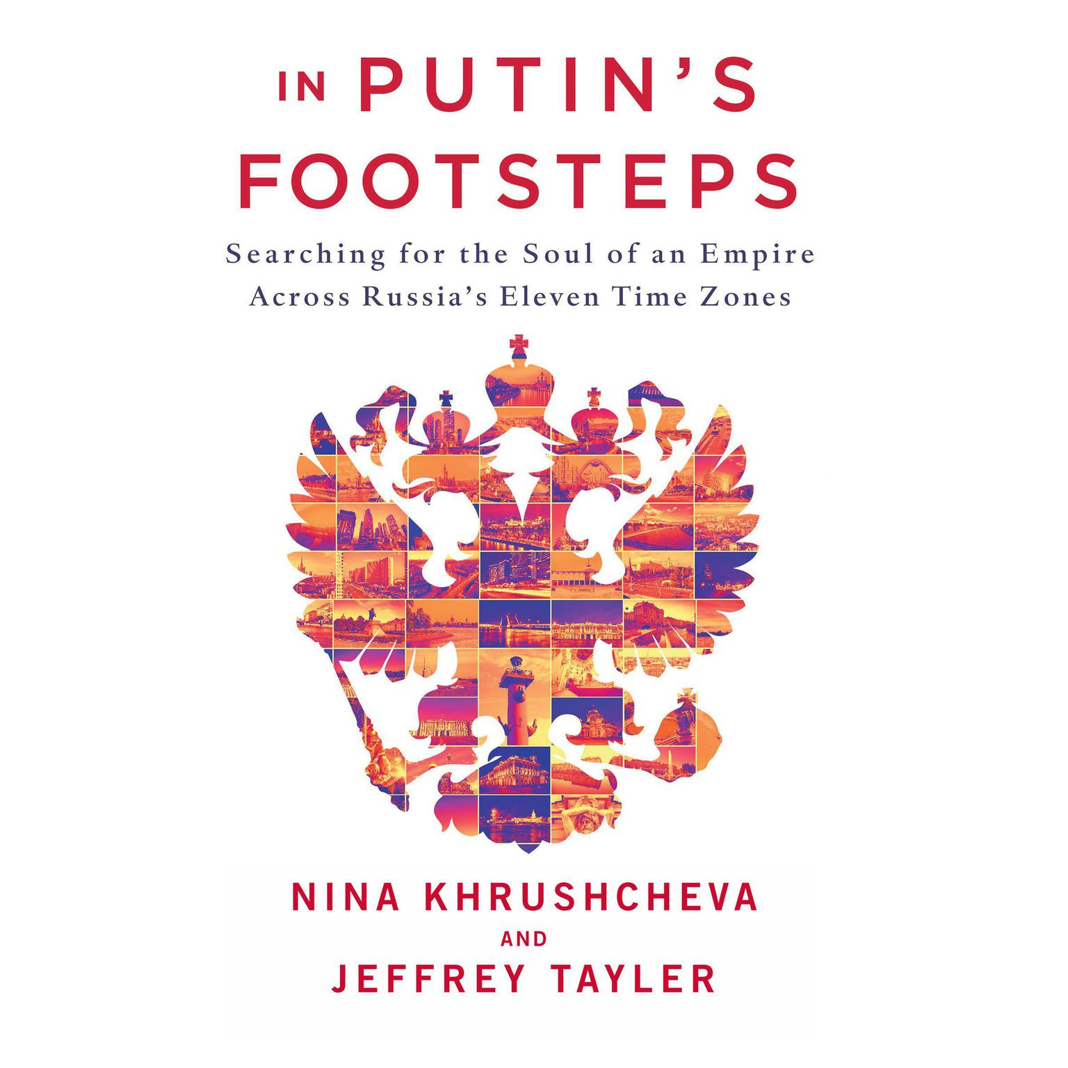 Printable In Putin's Footsteps: Searching for the Soul of an Empire Across Russia's Eleven Time Zones Audiobook Cover Art