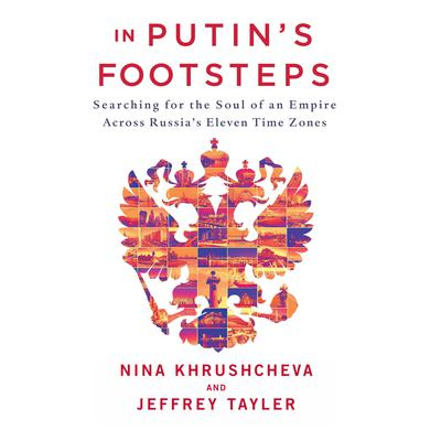 In Putins Footsteps: Searching for the Soul of an Empire Across Russias Eleven Time Zones Audiobook, by Nina Khrushcheva