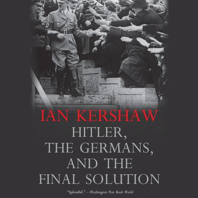 Hitler, the Germans, and the Final Solution Audiobook, by Ian Kershaw