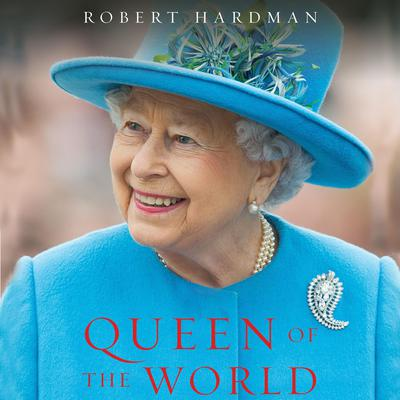 Queen of the World: Elizabeth II: Sovereign and Stateswoman Audiobook, by Robert Hardman