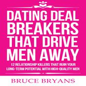 Dating Deal Breakers That Drive Men Away: : 12 Relationship Killers that Ruin Your Long-Term Potential with High-Quality Men Audiobook, by Bruce Bryans