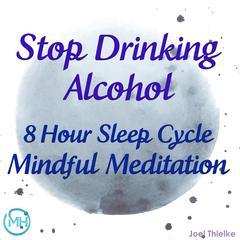 8 Hour Sleep Cycle Mindful Meditation - Stop Drinking Alcohol Audiobook, by Joel Thielke
