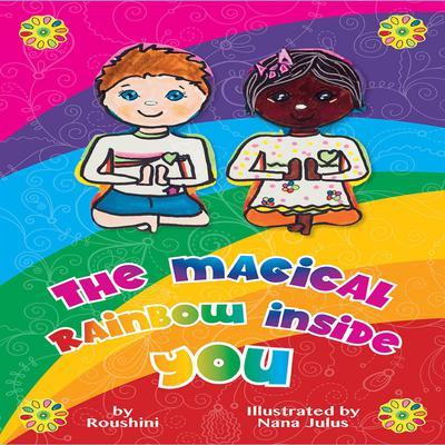 The Magical Rainbow Inside You 5yo + Audiobook, by Roushini