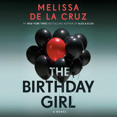 The Birthday Girl: A Novel Audiobook, by Melissa de la Cruz