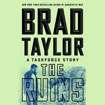 The Ruins: A Taskforce Story Audiobook, by Brad Taylor