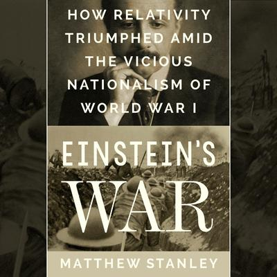 Einsteins War: How Relativity Triumphed Amid the Vicious Nationalism of World War I Audiobook, by Matthew Stanley