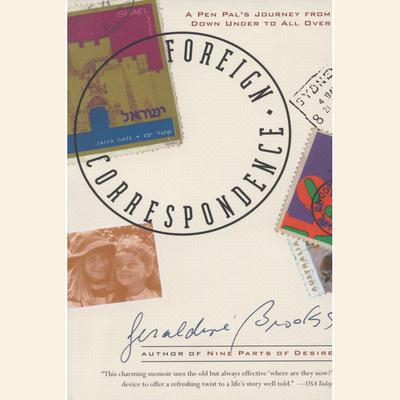 Foreign Correspondence: A Pen Pals Journey from Down Under to All Over Audiobook, by Geraldine Brooks