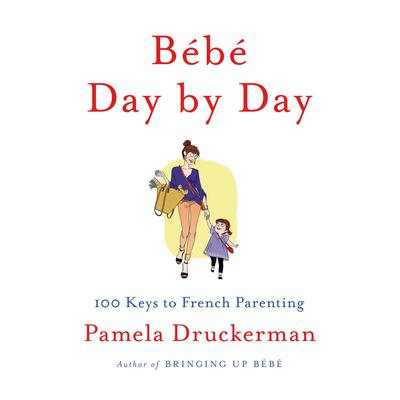 Bébé Day by Day: 100 Keys to French Parenting Audiobook, by Pamela Druckerman