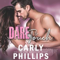 Dare to Touch Audiobook, by Carly Phillips