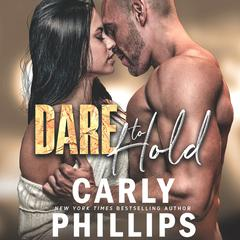 Dare to Hold Audiobook, by Carly Phillips