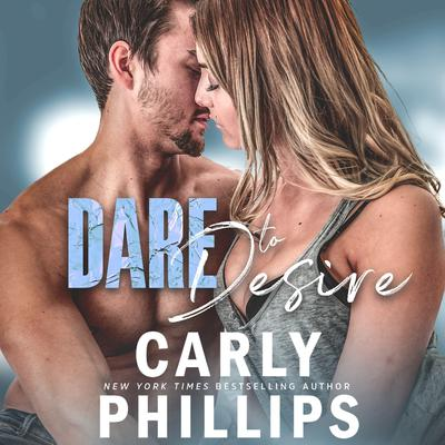 Dare to Desire Audiobook, by Carly Phillips