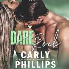 Dare to Rock Audiobook, by Carly Phillips