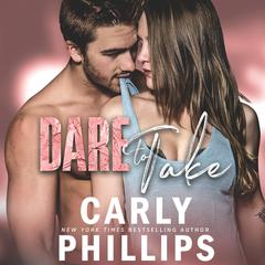 Dare to Take Audiobook, by Carly Phillips