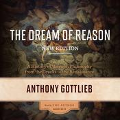 The Dream of Reason, New Edition: A History of Western Philosophy from the Greeks to the Renaissance Audiobook, by Anthony Gottlieb