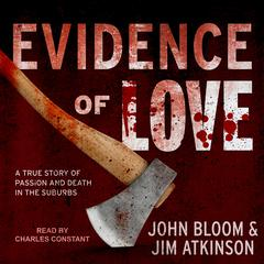 Evidence of Love: A True Story of Passion and Death in the Suburbs Audiobook, by John Bloom, Jim Atkinson