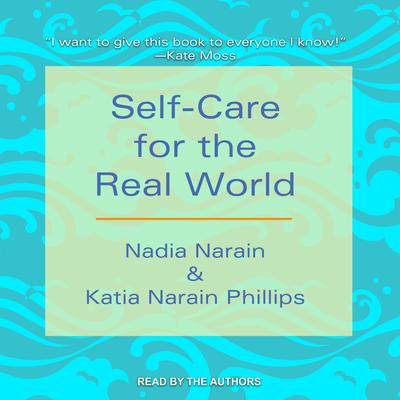 Self-Care for the Real World Audiobook, by Katia Narain Phillips