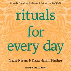 Rituals for Every Day Audiobook, by Katia Narain Phillips, Nadia Narain