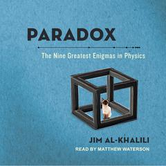 Paradox: The Nine Greatest Enigmas in Physics Audiobook, by Jim al-Khalili