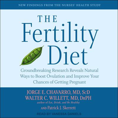 The Fertility Diet: Groundbreaking Research Reveals Natural Ways to Boost Ovulation and Improve Your Chances of Getting Pregnant Audiobook, by Jorge E. Chavarro, MD, ScD