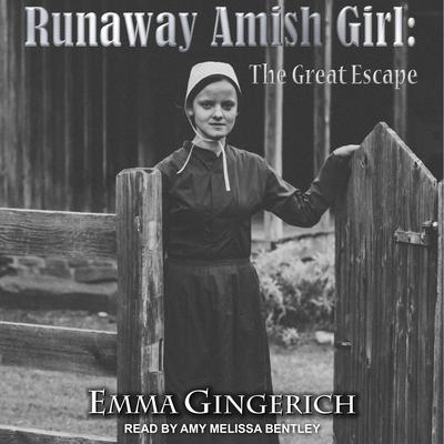 Runaway Amish Girl: The Great Escape Audiobook, by Emma Gingerich