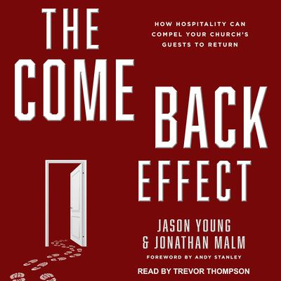 The Come Back Effect: How Hospitality Can Compel Your Churchs Guests to Return Audiobook, by Jason Young