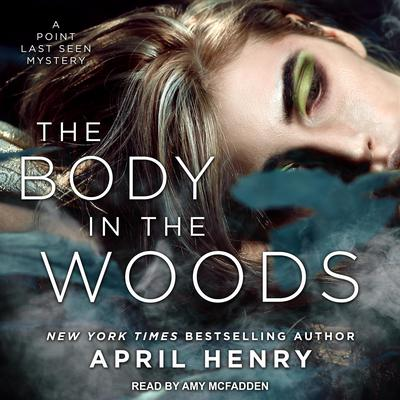 The Body in the Woods: A Point Last Seen Mystery Audiobook, by April Henry