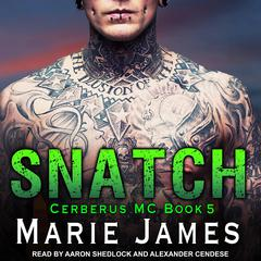 Snatch: Cerberus MC Book 5 Audiobook, by Marie James