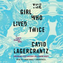 The Girl Who Lived Twice: A Lisbeth Salander novel, continuing Stieg Larssons Millennium Series Audiobook, by David Lagercrantz
