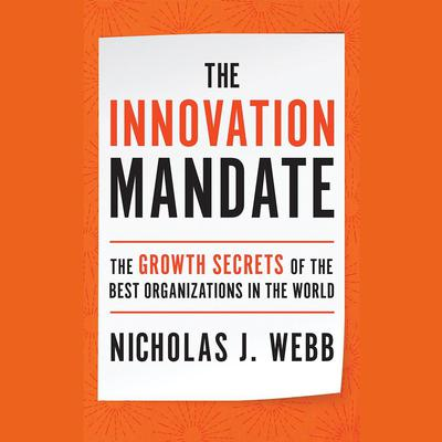 The Innovation Mandate: The Growth Secrets of the Best Organizations in the World Audiobook, by Nicholas J. Webb