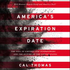 Americas Expiration Date: The Fall of Empires and Superpowers . . . and the Future of the United States Audiobook, by Cal Thomas
