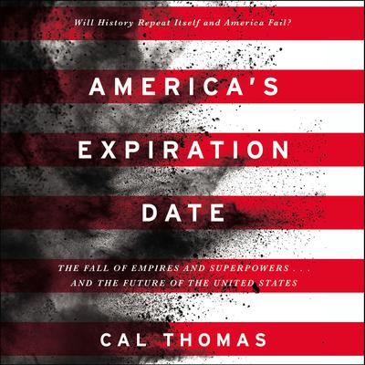 America's Expiration Date: The Fall of Empires and Superpowers . . . and the Future of the United States Audiobook, by Cal Thomas