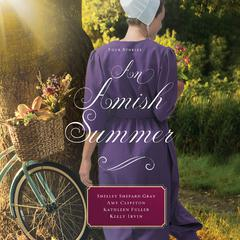 An Amish Summer: Four Stories Audiobook, by Amy Clipston, Shelley Shepard Gray, Kelly Irvin, Kathleen Fuller