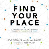 Find Your Place: Locating Your Calling Through Your Gifts, Passions, and Story Audiobook, by Rob Wegner, Brian Phipps