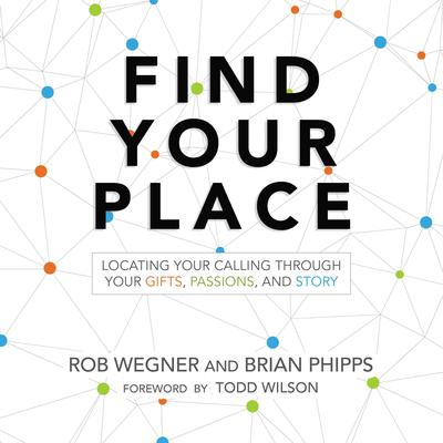 Find Your Place: Locating Your Calling Through Your Gifts, Passions, and Story Audiobook, by Rob Wegner