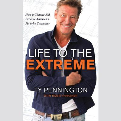 Life to the Extreme: How a Chaotic Kid Became Americas Favorite Carpenter Audiobook, by Travis Thrasher