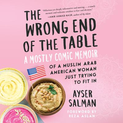 The Wrong End of the Table: A Mostly Comic Memoir of a Muslim Arab American Woman Just Trying to Fit in Audiobook, by Ayser Salman