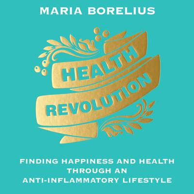 Health Revolution: Finding Happiness and Health through an Anti-inflammatory Lifestyle Audiobook, by Maria Borelius