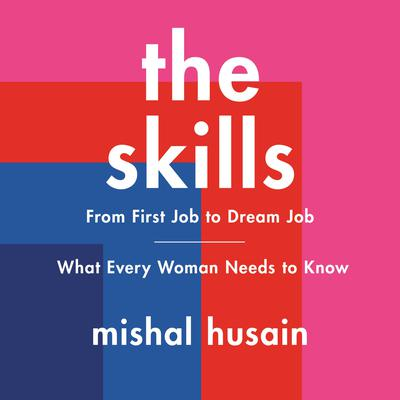 The Skills: From First Job to Dream Job—What Every Woman Needs to Know Audiobook, by Mishal Husain