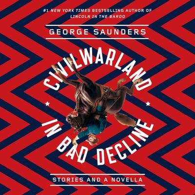 CivilWarLand in Bad Decline: Stories and a Novella Audiobook, by George Saunders