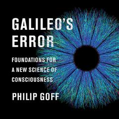 Galileos Error: Foundations for a New Science of Consciousness Audiobook, by Philip Goff