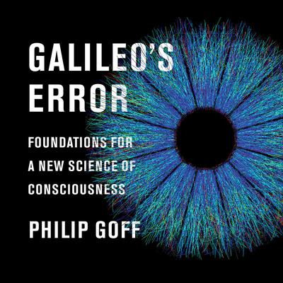Galileo's Error: Foundations for a New Science of Consciousness Audiobook, by