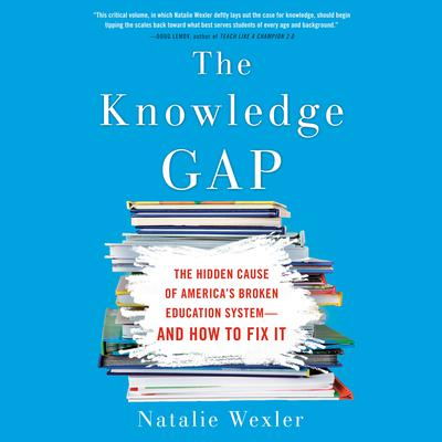 The Knowledge Gap: The hidden cause of Americas broken education system--and how to fix it Audiobook, by Natalie Wexler