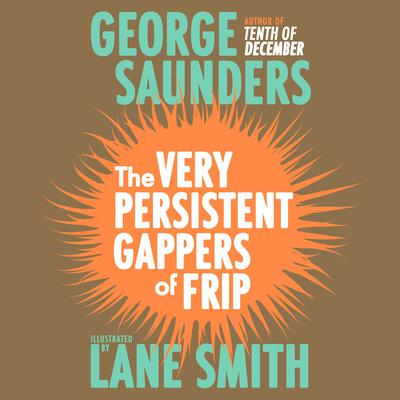 The Very Persistent Gappers of Frip Audiobook, by George Saunders